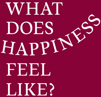 What does HAPPINESS feel like?
