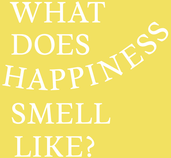 What does HAPPINESS smell like?
