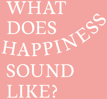 What does HAPPINESS sound like?
